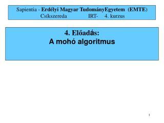 4. El ő ad á s: A moh ó algoritmus
