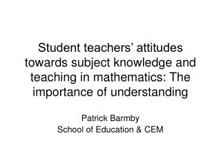 Patrick Barmby School of Education & CEM
