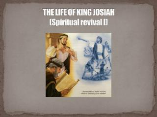 THE LIFE OF KING JOSIAH (Spiritual revival I)