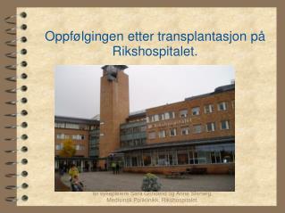 Oppfølgingen etter transplantasjon på Rikshospitalet.