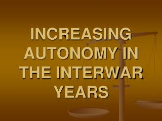 INCREASING AUTONOMY IN THE INTERWAR YEARS