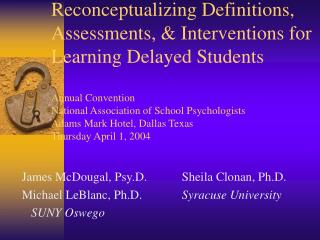 Reconceptualizing Definitions, Assessments,  Interventions for Learning Delayed Students  Annual Convention National Ass