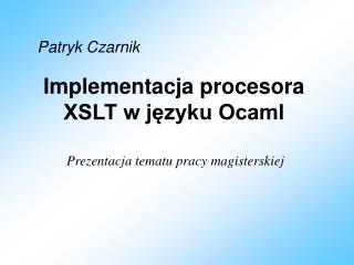 Implementacja procesora XSLT w języku Ocaml