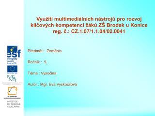 Předmět :  Zeměpis Ročník :  9. Téma : Vysočina Autor : Mgr. Eva Vyskočilová