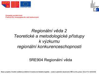 Regionální věda 2  Teoretické a metodologické přístupy  k výzkumu  regionální konkurenceschopnosti