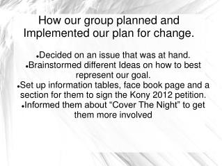 How our group planned and Implemented our plan for change.