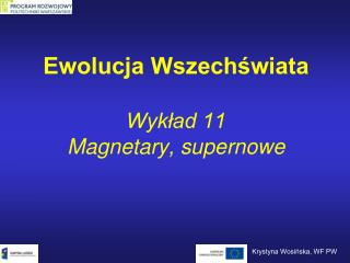 Ewolucja Wszechświata Wykład 11 Magnetary, supernowe