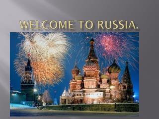 Welcome to Russia.