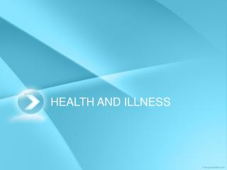 HEALTH AND ILLNESS