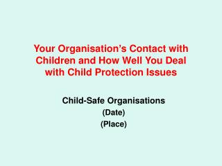 Your Organisation's Contact with Children and How Well You Deal  with Child Protection Issues