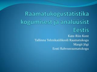 Raamatukogustatistika kogumisest ja anal��sist Eestis