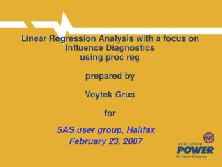 Linear Regression Analysis with a focus on Influence Diagnostics using proc reg  prepared by  Voytek Grus  for