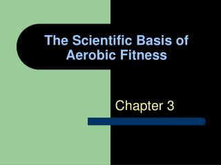 The Scientific Basis of Aerobic Fitness