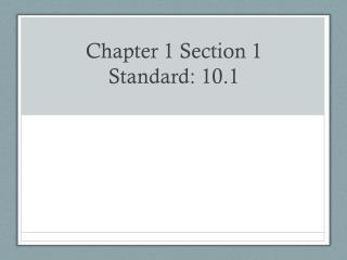 Chapter 1 Section 1 Standard: 10.1