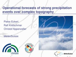 Operational forecasts of strong precipitation events over complex topography