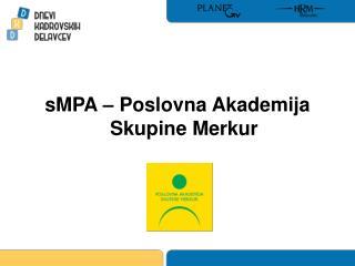 sMPA – Poslovna Akademija  Skupine Merkur