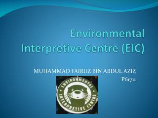 Environmental Interpretive Centre (EIC)