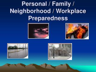 Personal / Family / Neighborhood / Workplace Preparedness