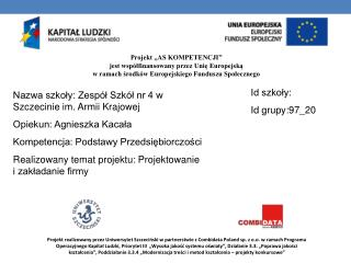 Nazwa szkoły: Zespół Szkół nr 4 w Szczecinie im. Armii Krajowej Opiekun: Agnieszka Kacała