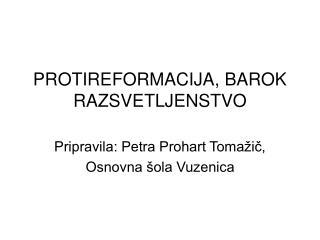 PROTIREFORMACIJA, BAROK RAZSVETLJENSTVO