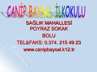 SAĞLIK MAHALLESİ POYRAZ SOKAK BOLU TEL&FAKS: 0.374. 215 49 23  canipbaysal .k12.tr