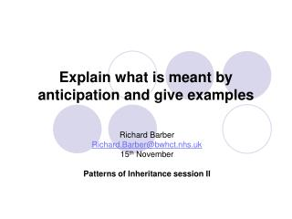 Explain what is meant by anticipation and give examples