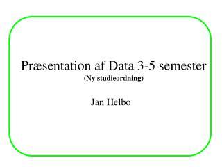 Pr�sentation af Data 3-5 semester (Ny studieordning)