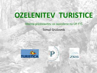 OZELENITEV  TURISTICE Interna predstavitev za zaposlene na UP FTŠ Tomaž Grušovnik