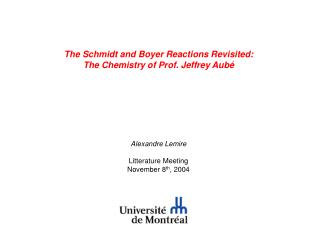 The Schmidt and Boyer Reactions Revisited:  The Chemistry of Prof. Jeffrey Aubé