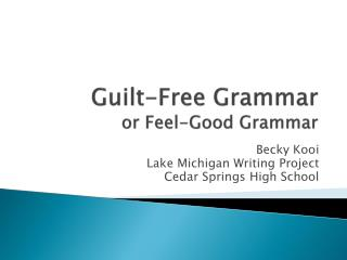 Guilt-Free Grammar or  Feel-Good Grammar
