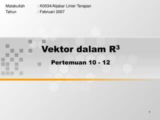 Vektor dalam R 3 Pertemuan 10 - 12