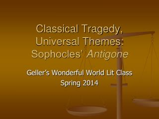 Classical Tragedy, Universal Themes: Sophocles�  Antigone