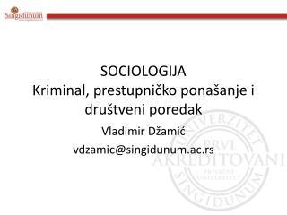 SOCIOLOGIJA Kriminal, prestupničko ponašanje i društveni poredak
