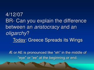 4/12/07 BR- Can you explain the difference between an  aristocracy  and an  oligarchy ?