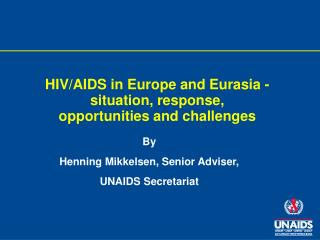 HIV/AIDS in Europe and Eurasia -situation, response,  opportunities and challenges