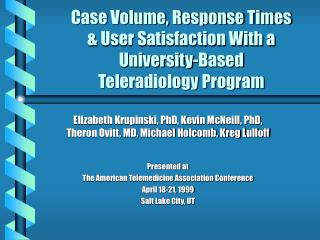 Case Volume, Response Times  & User Satisfaction With a University-Based  Teleradiology Program