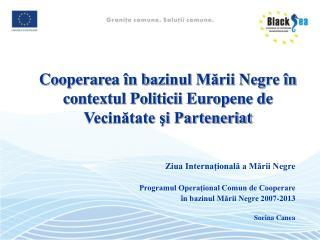 Cooperare a  în  b azinul Mării Negre în contextul Politicii Europene de Vecinătate şi Parteneriat