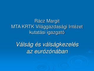 Rácz Margit MTA KRTK Világgazdasági Intézet kutatási igazgató