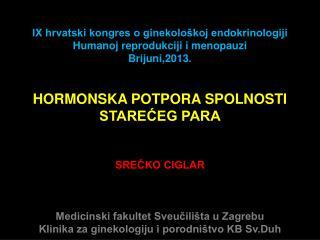 IX hrvatski kongres o ginekološkoj endokrinologiji Humanoj reprodukciji i menopauzi Brijuni,2013.
