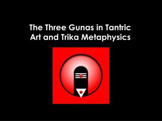 The Three Gunas in Tantric Art and Trika Metaphysics