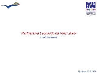 Partnerstva Leonardo da Vinci 2009 Uvajalni sestanek