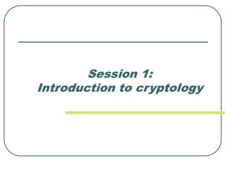 Session 1:  Introduction to cryptology