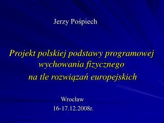 Projekt polskiej podstawy programowej wychowania fizycznego  na tle rozwiazan europejskich