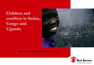 Children and  conflicts in Sudan,  Congo and   Uganda