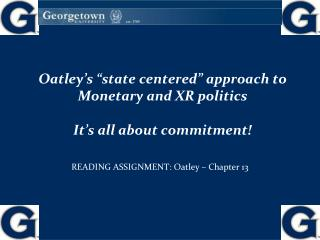 "Oatley's ""state centered"" approach to Monetary and XR politics It's all about commitment!"