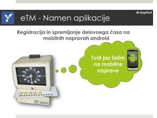 eTM - Namen aplikacije