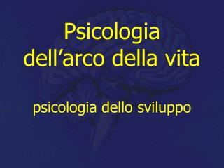 Psicologia  dell'arco della vita psicologia dello sviluppo