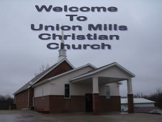 Welcome  To  Union Mills Christian Church