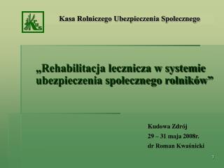 �Rehabilitacja lecznicza w systemie ubezpieczenia spo?ecznego rolnik�w�