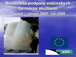 Realizácia podpory estónskych farmárov službami Trvanie  :  Jan uár  2005- J úl  2008